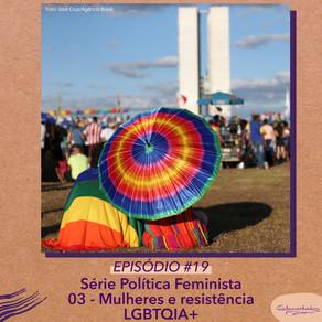 #19 - Série Política Feminista - 03 Mulheres e resistência LGBTQIA+