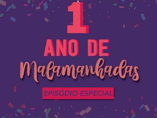 Episódio Especial: 1 ano de Malamanhadas
