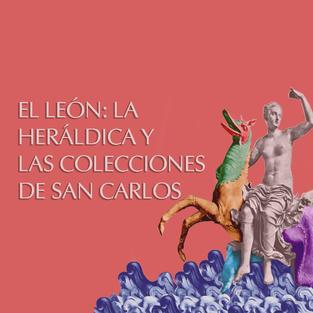 EL LEÓN: LA HERÁLDICA Y LAS COLECCIONES DE SAN CARLOS