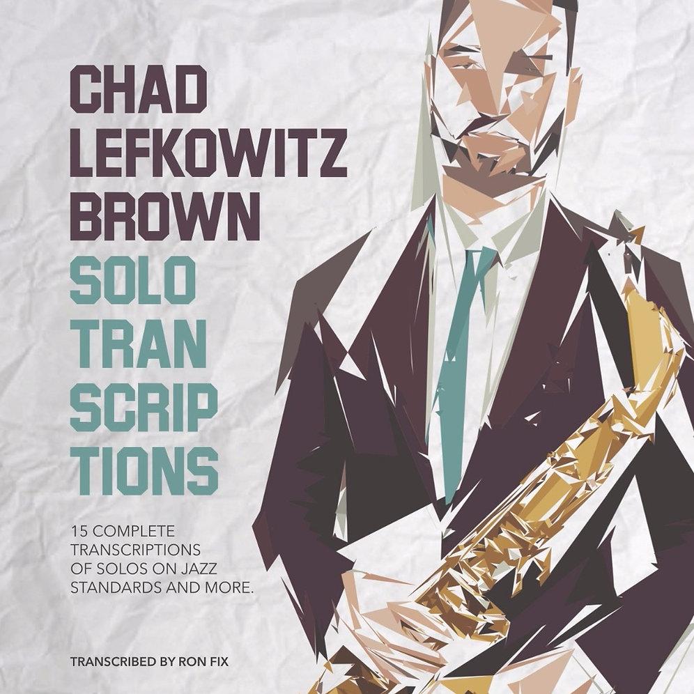 Chad Lefkowitz-Brown Solo Transcriptions Bb E-Book (Digital Download)