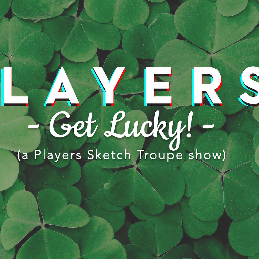 St. PLAYERS Day: Get Lucky! 7:30pm