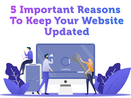 5 Important Reasons To Keep Your Website Updated