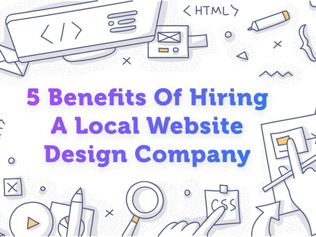 5 Benefits Of Hiring A Local Website Design Company