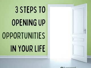 3 Steps to Opening Up Opportunities in Your Life