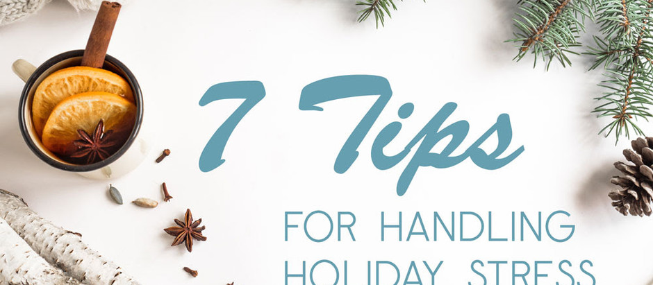 7 Tips for Handling Holiday Stress