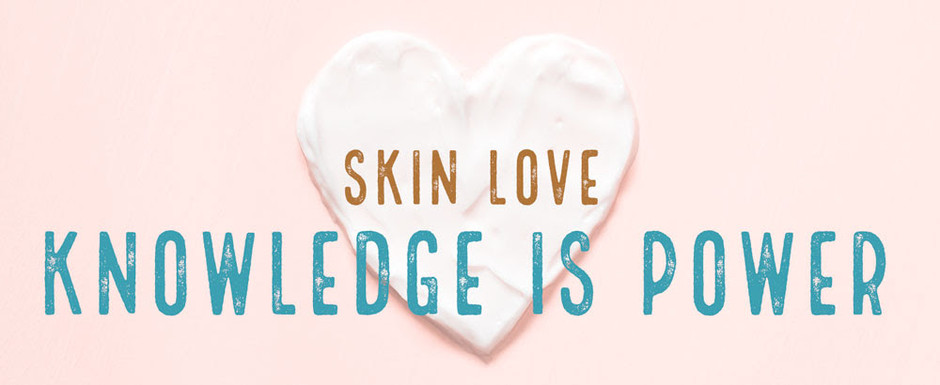 Skin Love: Knowledge is Power