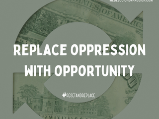 Replace Oppression with Opportunity