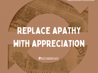 Replace Apathy with Appreciation
