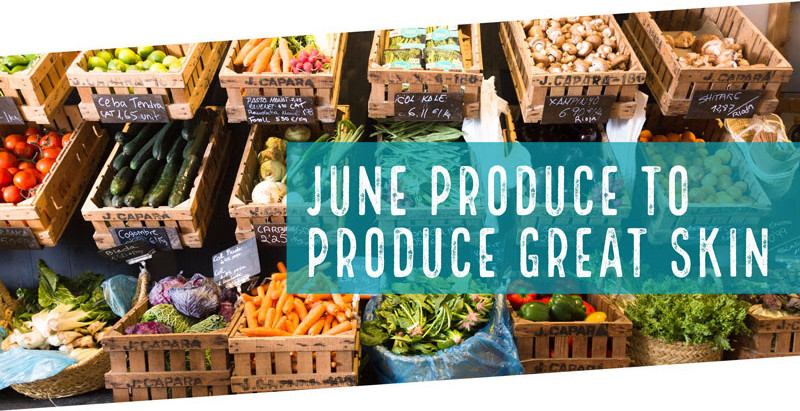 June Produce to Produce Great Skin