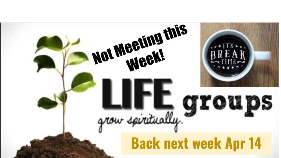 LIFE Groups are taking a scheduled break. We want to give our Group Leads a break, as well as our family. Groups will return to meeting weekly the week of April 14th. Enjoy the break.