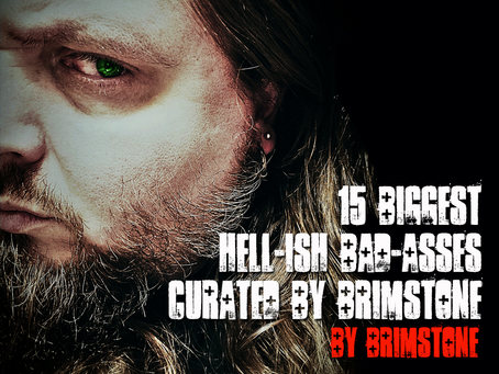 15 Biggest Hell-'ish' Bad-asses - Curated by Brimstone