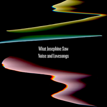 Noise and Lovesongs - What Josephine Saw