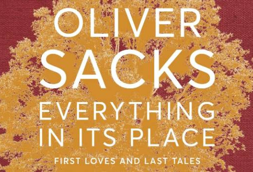 Everything In Its Place: First Loves and Last Tales (Oliver Sacks) - Book Review