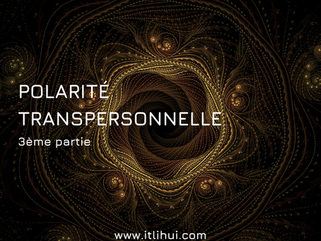 Polarités Transpersonnelles, partie 3
