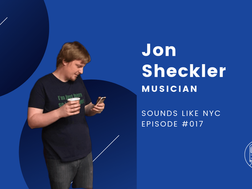 Jon Sheckler│Sounds Like NYC Ep. #017