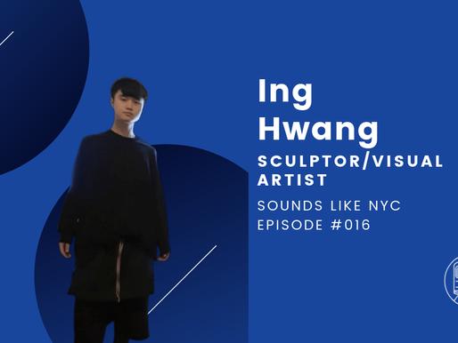 Ing Hwang│Sounds Like NYC Ep. #016