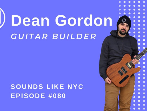 The Future of Guitar Building: Dean Gordon Guitars - Sounds Like NYC Ep. 080