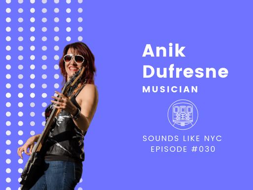 Anik Dufresne│Sounds Like NYC Ep. #030