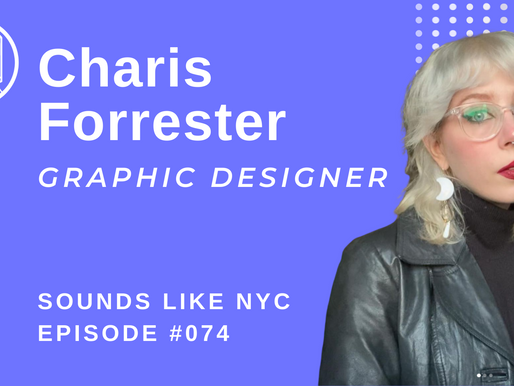 GRAPHIC DESIGN IS MY PASSION: Charis Forrester-Sounds Like NYC Ep. 074