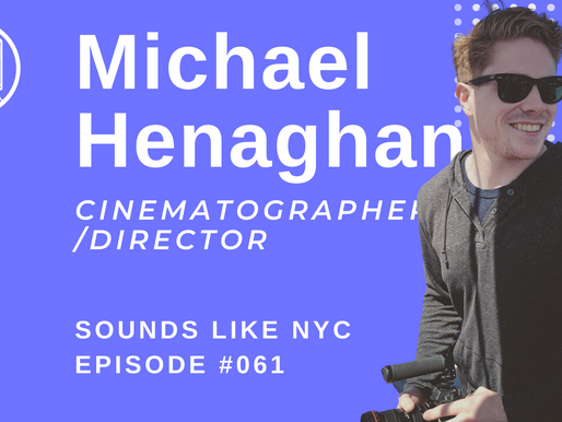 Cinematography within Covid-19: Michael Henaghan - Sounds Like NYC Ep.#061