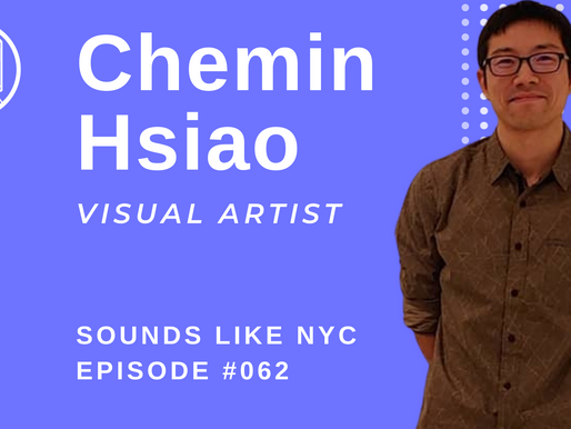 Taking Inspiration from the Pandemic: Chemin Hsiao - Sounds Like NYC Ep. #062