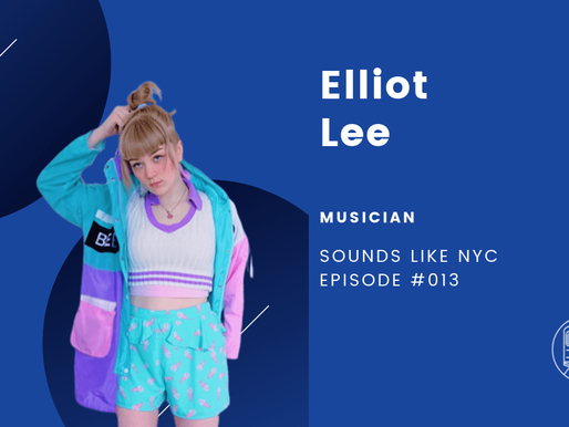 Elliot Lee│Sounds Like NYC Episode #013