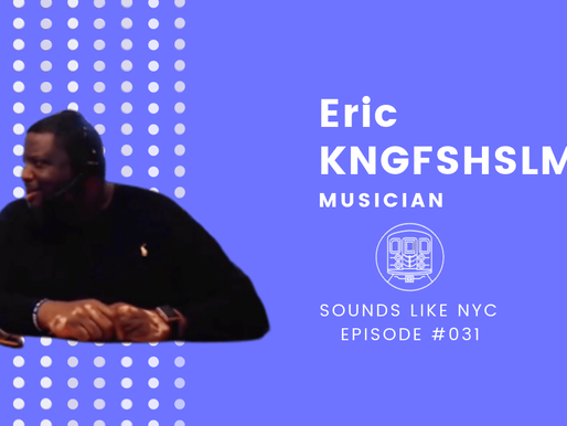 "Eric ""KNGFSHSLM"" Williams│Sounds Like NYC Ep. #031"