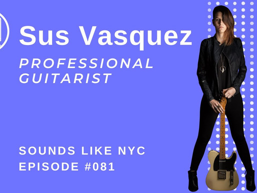 Life As A Professional Guitarist: Sus Vasquez - Sounds Like NYC Ep. 081