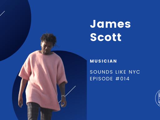 James Scott│Sounds Like NYC Ep. #014