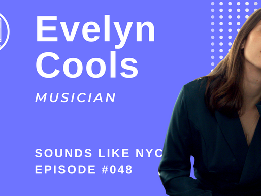Evelyn Cools⎜Sounds Like NYC Ep. #048