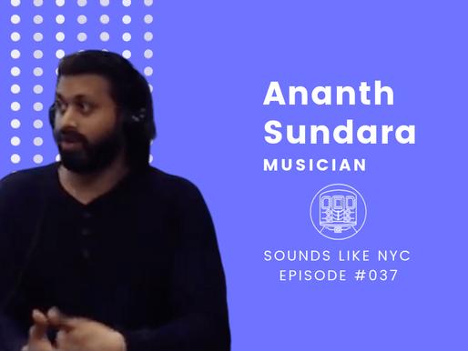 Ananth Sundara│Sounds Like NYC Ep. #037
