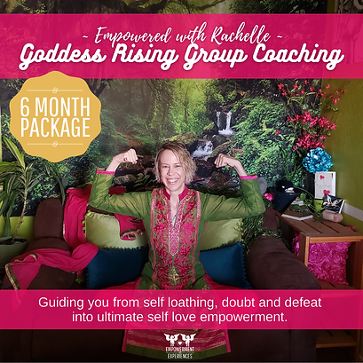 Empowered with Rachelle Goddess Rising Group Coaching square 6MONTHS.png