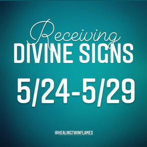 The Power of Receiving Divine Signs 5/24/21-5/29/21