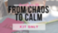 chaos to calm kit only.png
