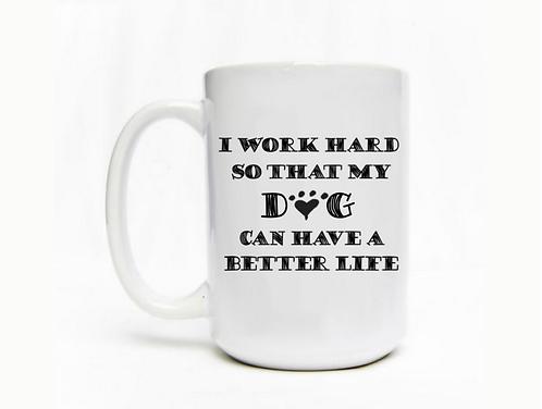 I Work Hard So My Dog Can Have A Better Life Mug