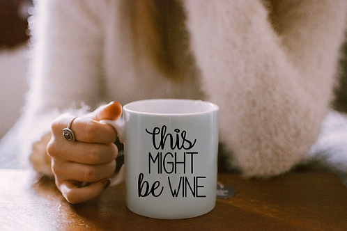 This Might Be Wine Mug - Birthday Gift | Funny Mug | Hostess Gift | Quote Mug