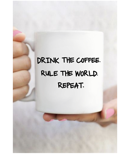 Drink The Coffee, Rule The World, Repeat Mug