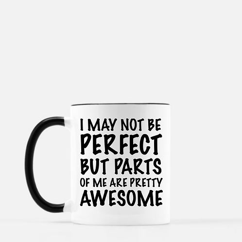I May Not Be Perfect But Parts Of Me Are Pretty Awesome Mug - Funny Coffee Mug