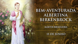 A primeira mártir brasileira: bem-aventurada Albertina Berkenbrock