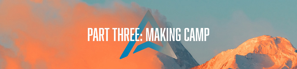 """Header art: Over a vivid orange and blue mountainscape, white text reads: """"Part Three: Making Camp"""""""