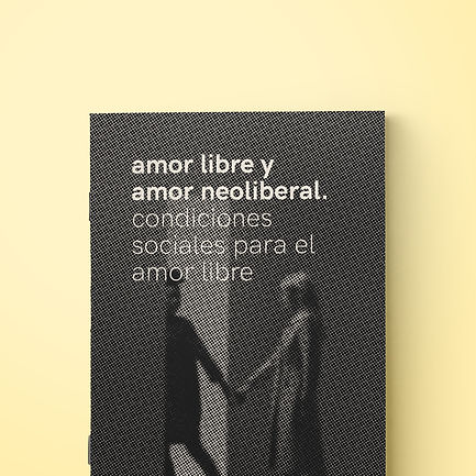 amor libre y amor neoliberal. condiciones sociales para el amor libre