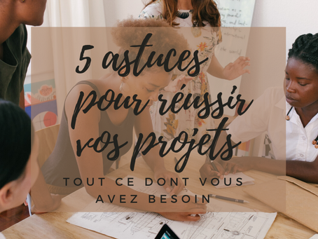 5 astuces pour réussir vos projets