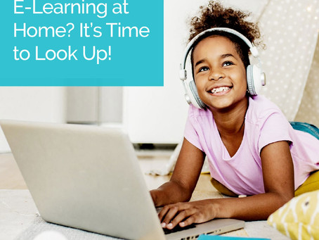 E-Learning at Home? It's Time to Look Up!