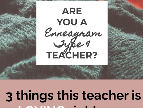 3 Things this Enneagram Type 9 Teacher is Loving Right Now