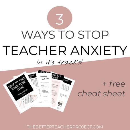 3 Ways to Stop Teacher Anxiety in it's Tracks