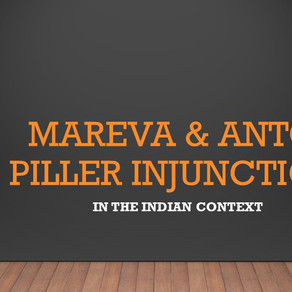 MAREVA & ANTON PILLER INJUNCTIONS IN THE INDIAN CONTEXT