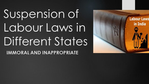 Suspension of labour laws in different states: Immoral and Inappropriate