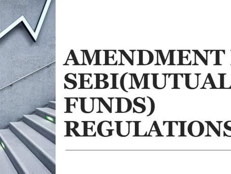 AMENDMENT IN SEBI (MUTUAL FUNDS) REGULATION, 1996