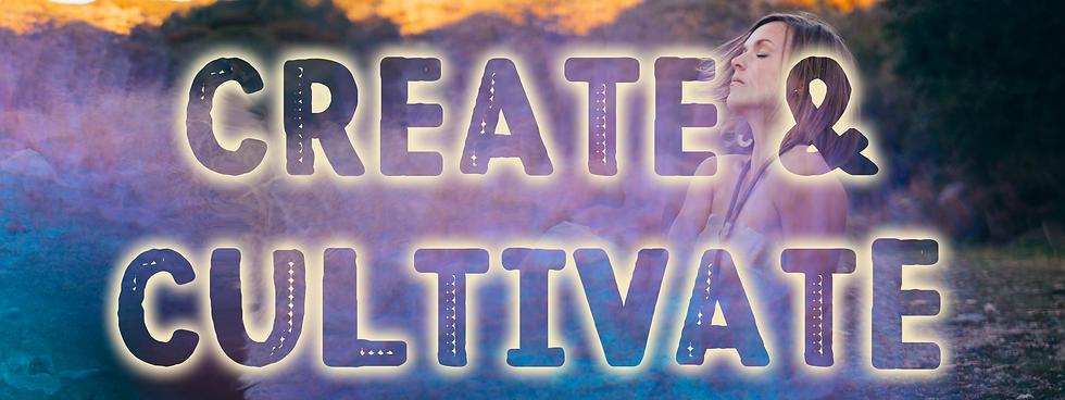 CREATE & CULTIVATE.png