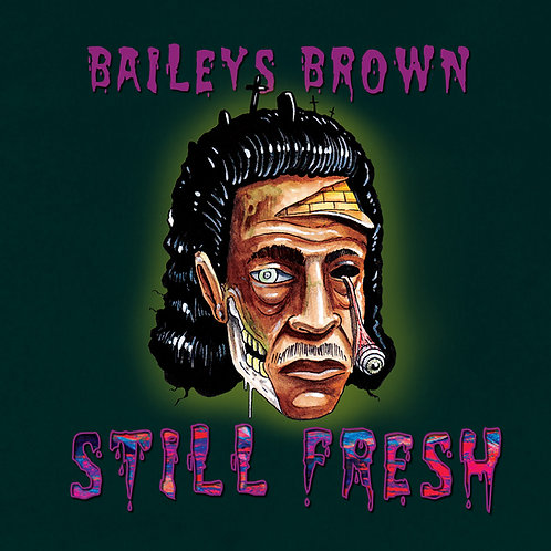 Baileys Brown - Still Fresh LP (Digital)